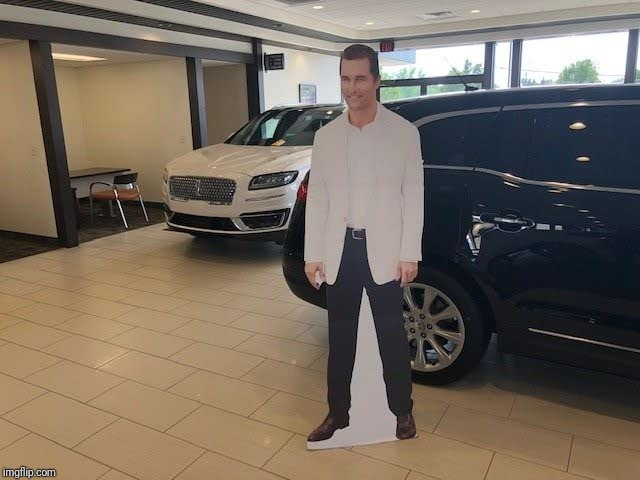 Guess who I saw at my Lincoln dealer... | image tagged in matthew mcconaughey,lincoln,rolling boogers with my fingers | made w/ Imgflip meme maker