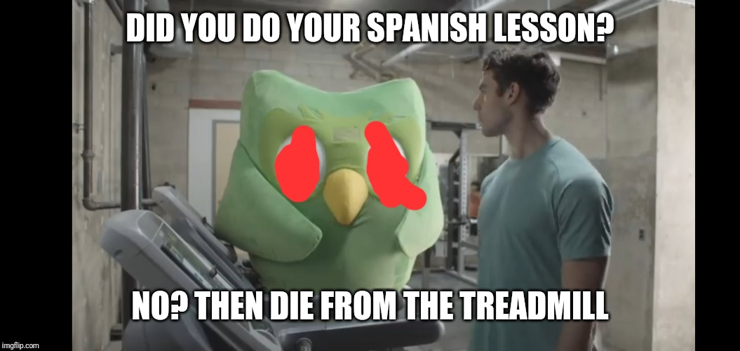 DID YOU DO YOUR SPANISH LESSON? NO? THEN DIE FROM THE TREADMILL | image tagged in at the gym | made w/ Imgflip meme maker
