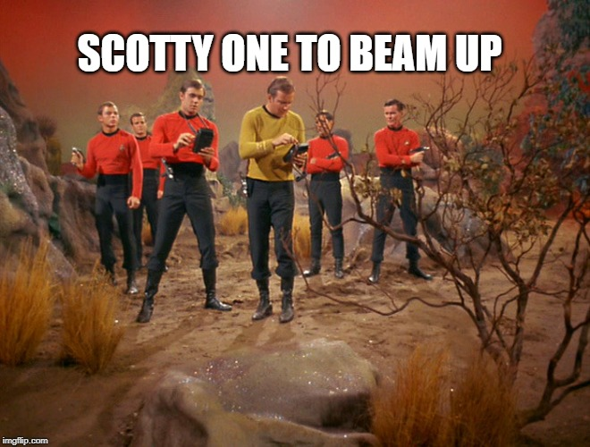 Five red shirts | SCOTTY ONE TO BEAM UP | image tagged in five red shirts | made w/ Imgflip meme maker