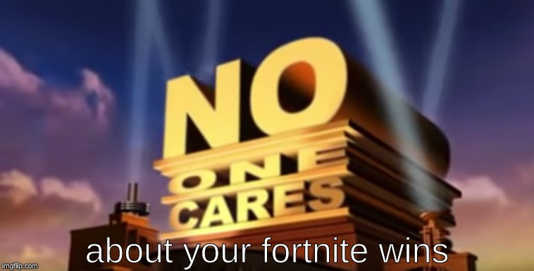you heard the logo! | about your fortnite wins | image tagged in memes,fortnite,dank memes,20th century fox,pc gaming | made w/ Imgflip meme maker