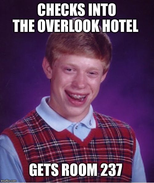 Bad Luck Brian Meme | CHECKS INTO THE OVERLOOK HOTEL GETS ROOM 237 | image tagged in memes,bad luck brian,the shining,room 237,hotel | made w/ Imgflip meme maker