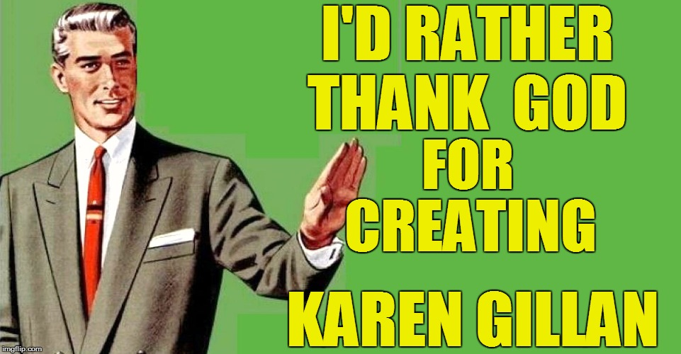 I'D RATHER THANK  GOD KAREN GILLAN FOR CREATING | made w/ Imgflip meme maker
