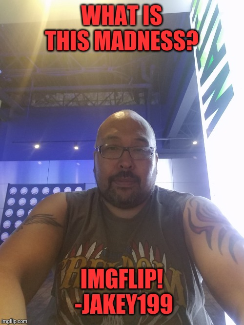 Things have changed around here | WHAT IS THIS MADNESS? IMGFLIP!  -JAKEY199 | image tagged in memes,dank,sober 2 years,updates | made w/ Imgflip meme maker