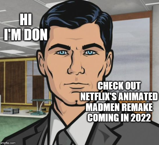 Draper | CHECK OUT NETFLIX'S ANIMATED MADMEN REMAKE COMING IN 2022 HI I'M DON | image tagged in memes,mad men,don draper,netflix | made w/ Imgflip meme maker