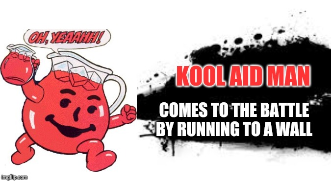 Super Smash Bros. SPLASH CARD | KOOL AID MAN COMES TO THE BATTLE BY RUNNING TO A WALL | image tagged in super smash bros splash card,smash bros,kool aid man,kool aid,memes | made w/ Imgflip meme maker