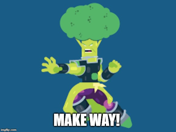 MAKE WAY! | made w/ Imgflip meme maker