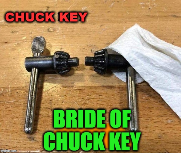 Chuck key | CHUCK KEY BRIDE OF CHUCK KEY | image tagged in chucky,tools | made w/ Imgflip meme maker