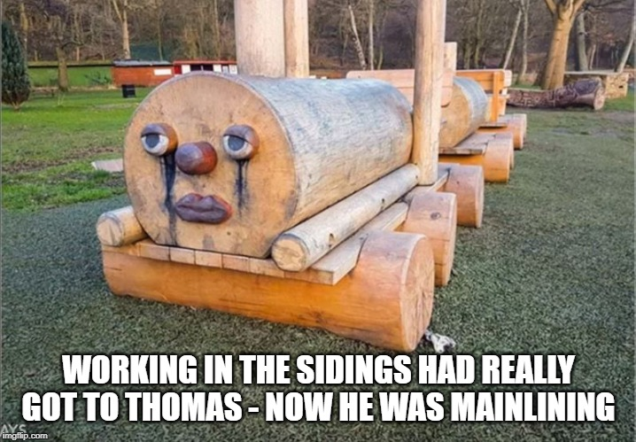 he's really gone off the rails | WORKING IN THE SIDINGS HAD REALLY GOT TO THOMAS - NOW HE WAS MAINLINING | image tagged in thomas,breakdown | made w/ Imgflip meme maker