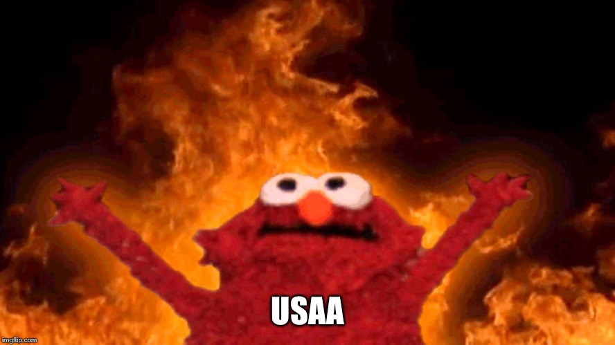 elmo fire | USAA | image tagged in elmo fire | made w/ Imgflip meme maker