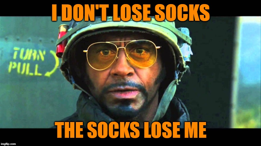 Tropic Laundry | I DON'T LOSE SOCKS THE SOCKS LOSE ME | image tagged in tropic thunder survive hires,laundry,lol so funny,housework,movie quotes,mashup | made w/ Imgflip meme maker
