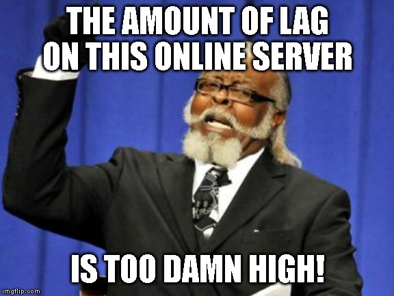 Every online server in many games ends up way slow! |  THE AMOUNT OF LAG ON THIS ONLINE SERVER; IS TOO DAMN HIGH! | image tagged in memes,too damn high,super smash bros,roblox,minecraft | made w/ Imgflip meme maker