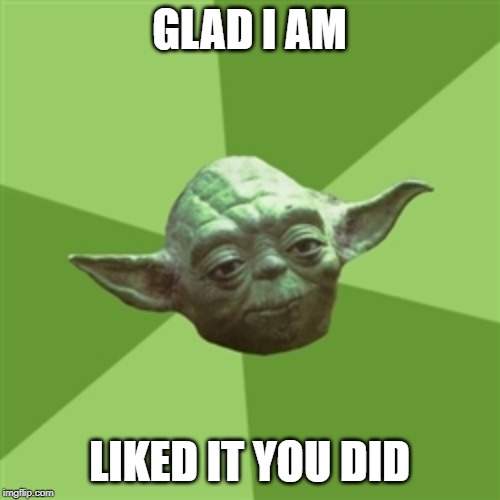 Advice Yoda Meme | GLAD I AM LIKED IT YOU DID | image tagged in memes,advice yoda | made w/ Imgflip meme maker