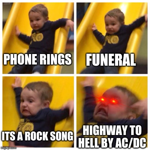 well shit | PHONE RINGS FUNERAL ITS A ROCK SONG HIGHWAY TO HELL BY AC/DC | image tagged in kid falling down slide,ac/dc,oh shit | made w/ Imgflip meme maker