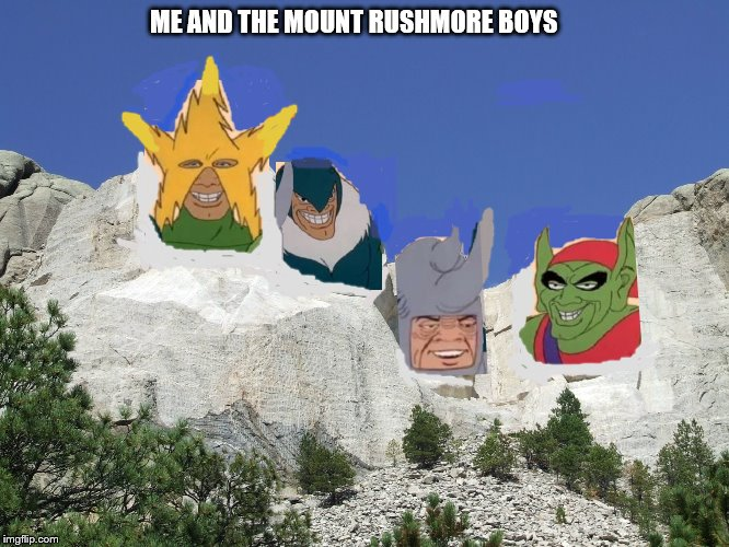 Me and the Boys looking all Presidential | ME AND THE MOUNT RUSHMORE BOYS | image tagged in mount rushmore,me and the boys week | made w/ Imgflip meme maker