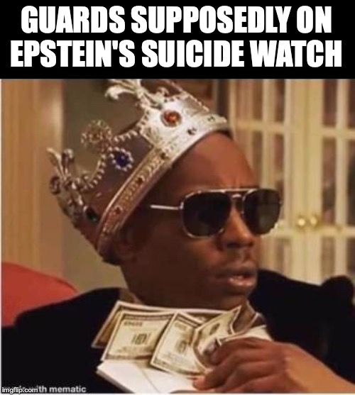 The Best Protection That Money Can Buy | GUARDS SUPPOSEDLY ON EPSTEIN'S SUICIDE WATCH | image tagged in jeffrey epstein,suicide,corruption,guard | made w/ Imgflip meme maker