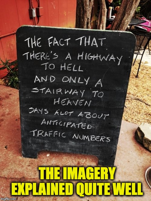 Trafficking In Souls | THE IMAGERY EXPLAINED QUITE WELL | image tagged in heaven,hell,highway to hell,stairway to heaven,funny signs | made w/ Imgflip meme maker