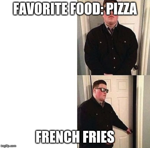 Persuadable Bouncer | FAVORITE FOOD: PIZZA FRENCH FRIES | image tagged in persuadable bouncer | made w/ Imgflip meme maker