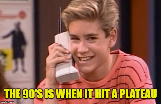 90's phone | THE 90'S IS WHEN IT HIT A PLATEAU | image tagged in 90s phone | made w/ Imgflip meme maker