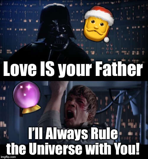 Santa Orb Yes | Love IS your Father I'll Always Rule the Universe with You! ? ? | image tagged in memes,star wars no,love,santa,orb | made w/ Imgflip meme maker