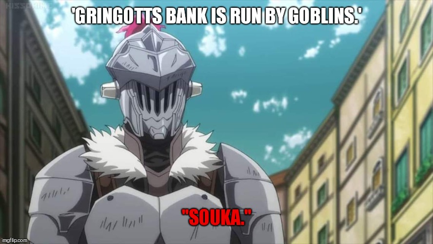 "'GRINGOTTS BANK IS RUN BY GOBLINS.' ""SOUKA."" 
