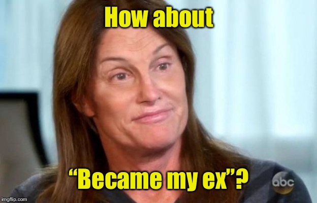 "Bruce Jenner | How about ""Became my ex""? 