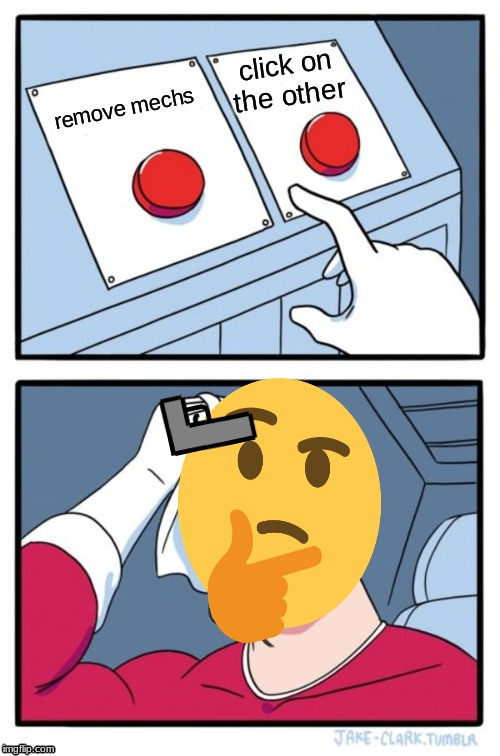 Two Buttons Meme | remove mechs click on the other | image tagged in memes,two buttons | made w/ Imgflip meme maker
