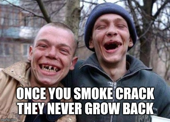Ugly Twins Meme |  ONCE YOU SMOKE CRACK THEY NEVER GROW BACK | image tagged in memes,ugly twins | made w/ Imgflip meme maker