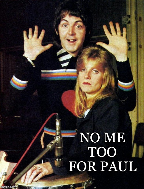 Ahead of his time | NO ME TOO FOR PAUL | image tagged in paul mccartney,me too,hands up,the beatles | made w/ Imgflip meme maker