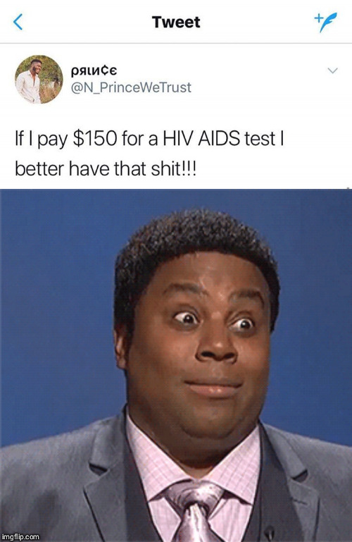 Gotta have that shit! | image tagged in funny,shocked face,hiv,aids,twitter,test | made w/ Imgflip meme maker
