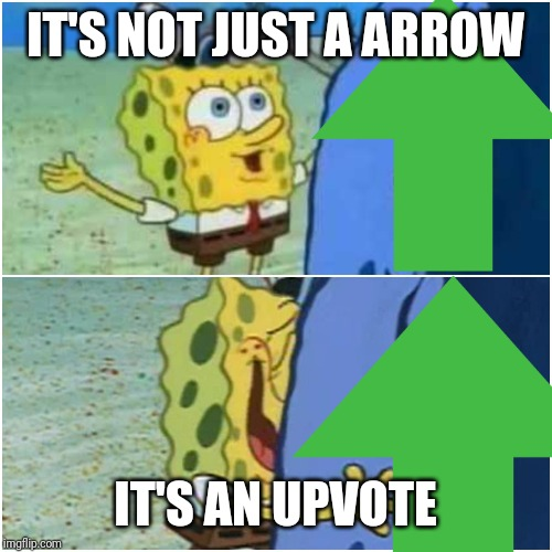 IT'S NOT JUST A ARROW IT'S AN UPVOTE | made w/ Imgflip meme maker