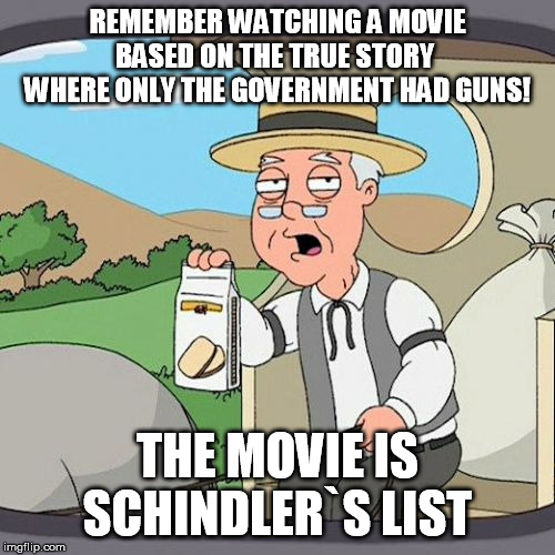 Pepperidge Farm Remembers Meme | REMEMBER WATCHING A MOVIE BASED ON THE TRUE STORY  WHERE ONLY THE GOVERNMENT HAD GUNS! THE MOVIE IS SCHINDLER`S LIST | image tagged in memes,pepperidge farm remembers,gun control,democratic socialism,democratic party | made w/ Imgflip meme maker