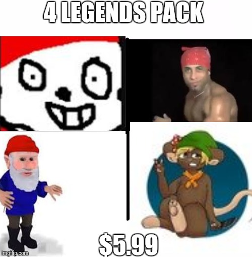 4 LEGENDS PACK; $5.99 | image tagged in gnome,yans,darkenete,ricardomilos | made w/ Imgflip meme maker