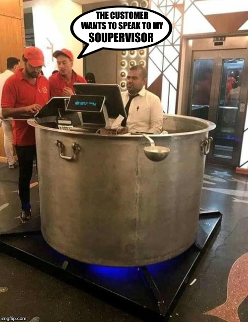 Sorry Karen...NO SOUP FOR YOU!! | THE CUSTOMER WANTS TO SPEAK TO MY SOUPERVISOR | image tagged in soup nazi,no soup for you,soupervisor | made w/ Imgflip meme maker
