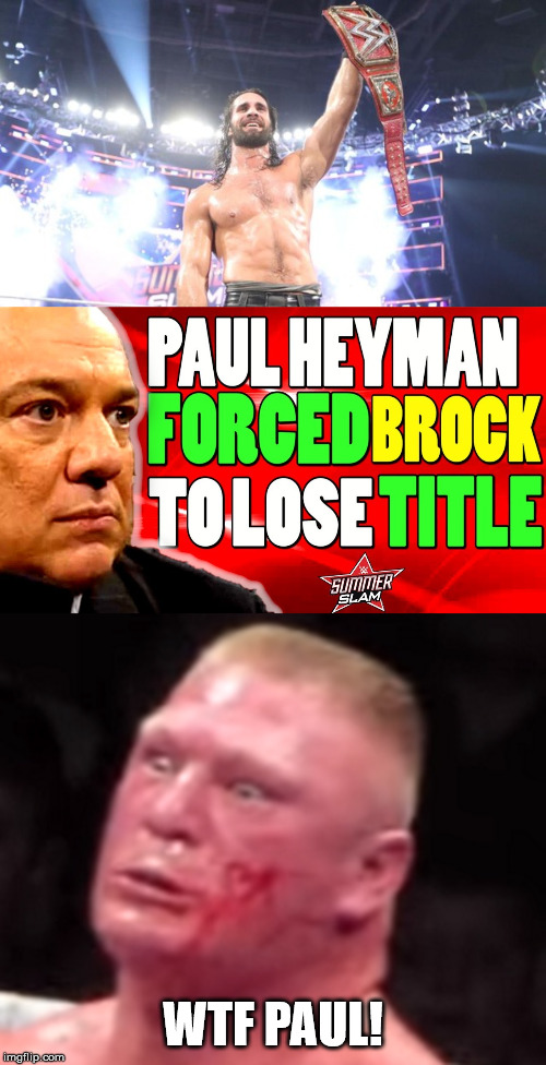 what should've Happened at the After Summer Slam 2019 Raw Show | WTF PAUL! | image tagged in memes,funny,brock lesnar,seth rollins,paul heyman,wwe | made w/ Imgflip meme maker