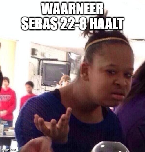 Black Girl Wat Meme | WAARNEER SEBAS 22-8 HAALT | image tagged in memes | made w/ Imgflip meme maker