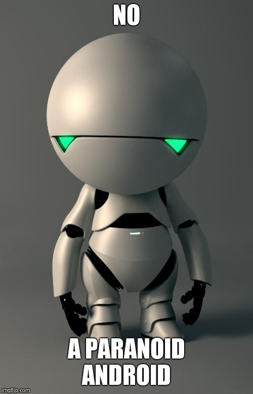 Marvin the Paranoid Android | NO A PARANOID ANDROID | image tagged in marvin the paranoid android | made w/ Imgflip meme maker