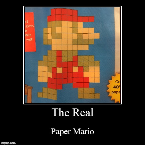 The Real | Paper Mario | image tagged in funny,demotivationals | made w/ Imgflip demotivational maker