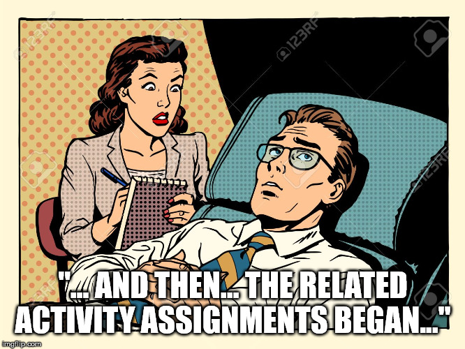 "psychologist | ""... AND THEN... THE RELATED ACTIVITY ASSIGNMENTS BEGAN..."" 
