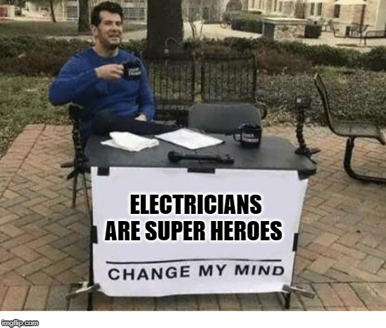 ELECTRICIANS ARE SUPER HEROES | image tagged in funny | made w/ Imgflip meme maker
