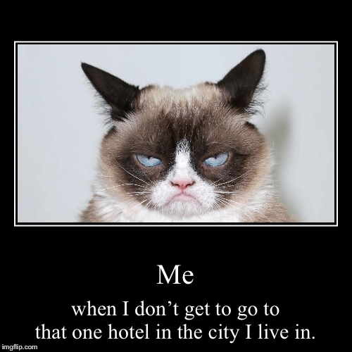 (insert text here) | Me | when I don't get to go to that one hotel in the city I live in. | image tagged in funny,demotivationals | made w/ Imgflip demotivational maker