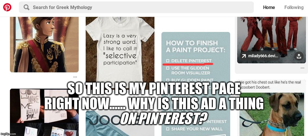I just feel like Pinterest wouldn't approve this ad that tells the people to delete Pinterest lol | SO THIS IS MY PINTEREST PAGE RIGHT NOW...... WHY IS THIS AD A THING ON PINTEREST? | image tagged in memes,funny,pinterest,haha | made w/ Imgflip meme maker