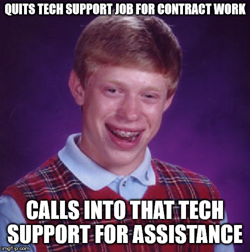 They hiring? | QUITS TECH SUPPORT JOB FOR CONTRACT WORK CALLS INTO THAT TECH SUPPORT FOR ASSISTANCE | image tagged in tech support | made w/ Imgflip meme maker
