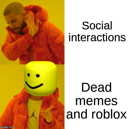 Drake Hotline Bling Meme | Social interactions Dead memes and roblox | image tagged in memes,drake hotline bling | made w/ Imgflip meme maker