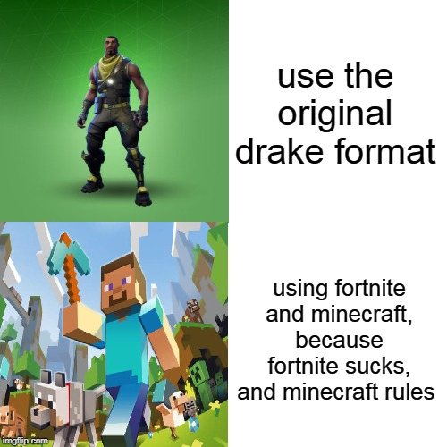 drake vs minecraft | use the original drake format using fortnite and minecraft, because fortnite sucks, and minecraft rules | image tagged in spongebob yeet | made w/ Imgflip meme maker