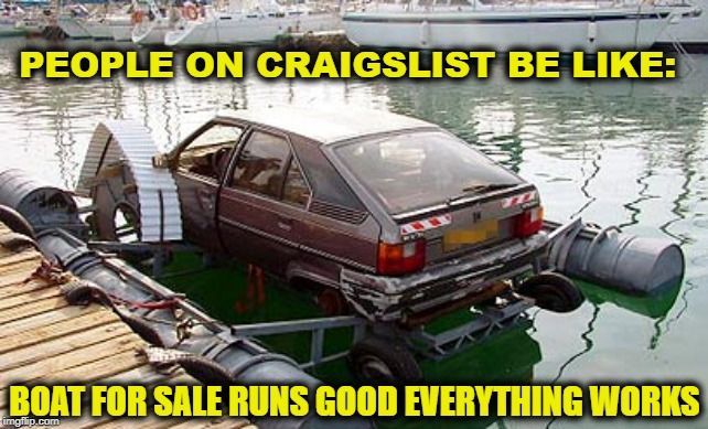 Hillbilly speedboat | PEOPLE ON CRAIGSLIST BE LIKE: BOAT FOR SALE RUNS GOOD EVERYTHING WORKS | image tagged in hillbilly speedboat,memes,boats | made w/ Imgflip meme maker