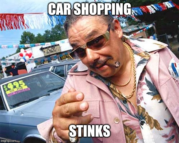 CAR SHOPPING STINKS | image tagged in used car salesman | made w/ Imgflip meme maker