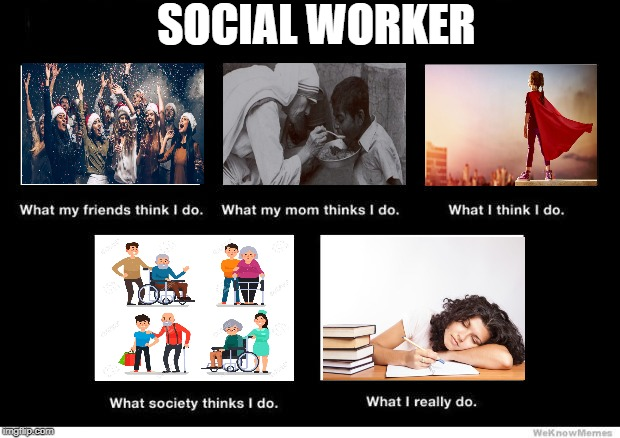 What I really do | SOCIAL WORKER | image tagged in what i really do | made w/ Imgflip meme maker