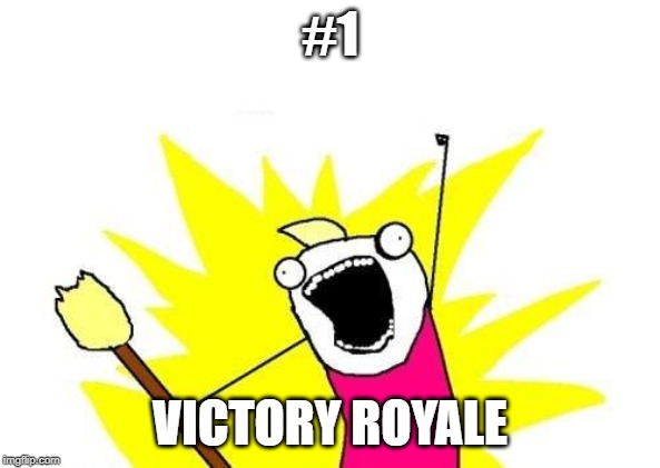 X All The Y Meme | #1 VICTORY ROYALE | image tagged in memes,x all the y | made w/ Imgflip meme maker