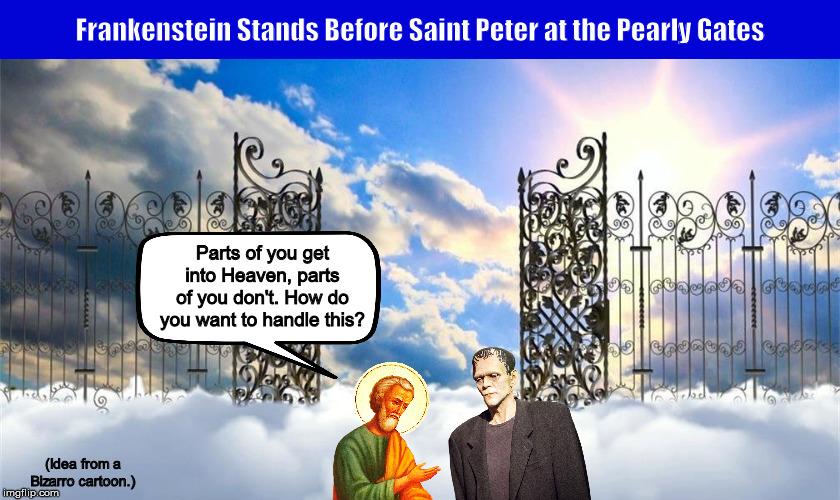 Frankenstein Stands Before Saint Peter at the Pearly Gates | image tagged in frankenstein,pearly gates,heaven,saint peter,funny,memes,humor | made w/ Imgflip meme maker