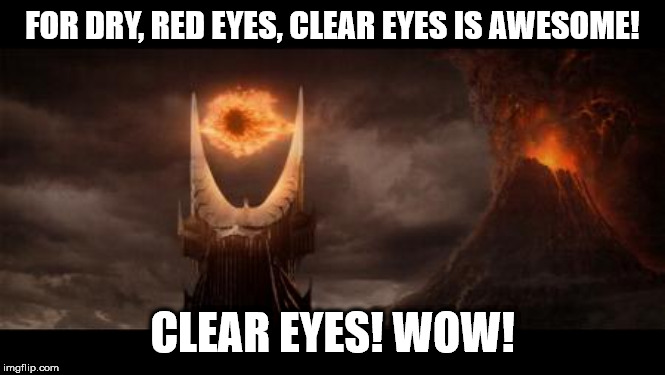 Eye Of Sauron | FOR DRY, RED EYES, CLEAR EYES IS AWESOME! CLEAR EYES! WOW! | image tagged in memes,eye of sauron | made w/ Imgflip meme maker